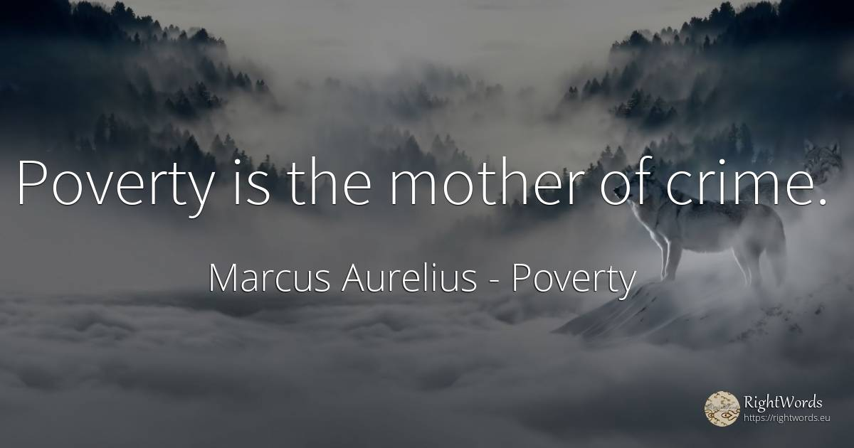 Poverty is the mother of crime. - Marcus Aurelius, quote about poverty, crime, mother