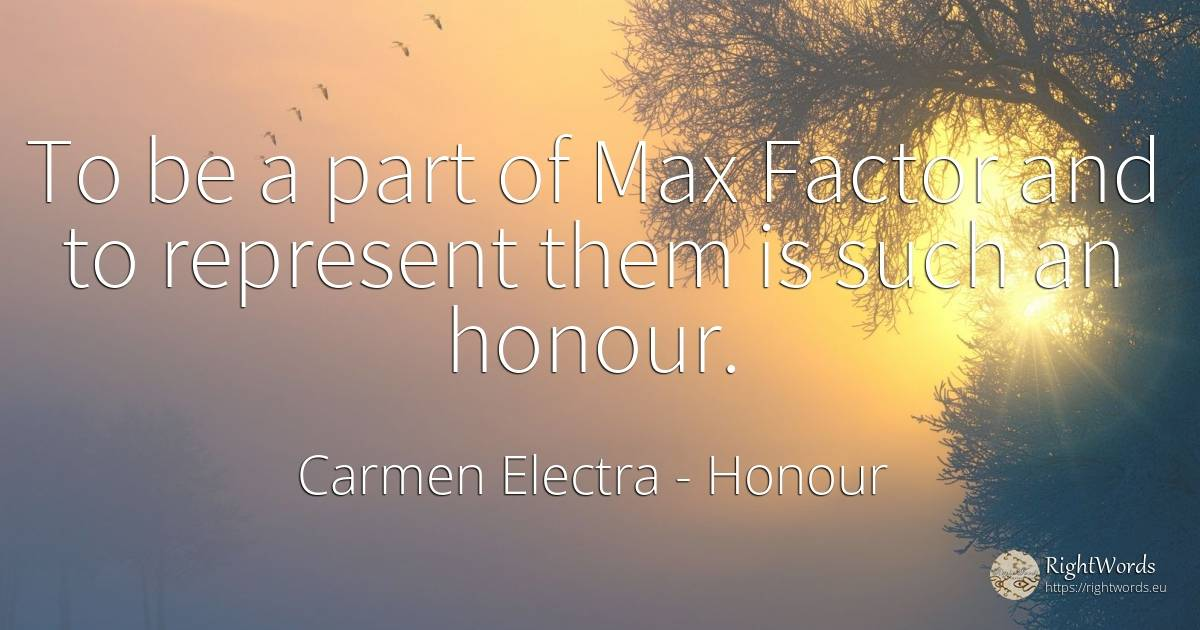 To be a part of Max Factor and to represent them is such... - Carmen Electra, quote about honour