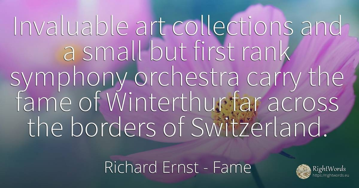 Invaluable art collections and a small but first rank... - Richard Ernst, quote about fame, art, magic