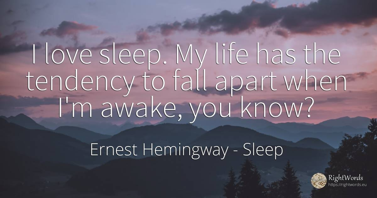 I love sleep. My life has the tendency to fall apart when... - Ernest Hemingway, quote about sleep, fall, love, life