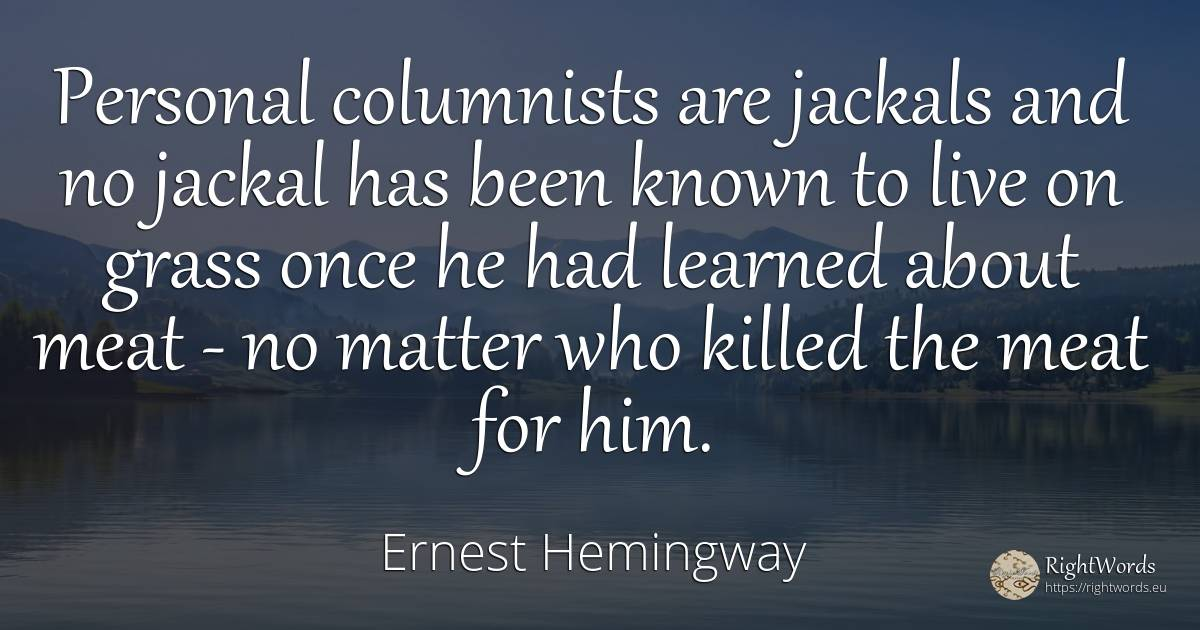 Personal columnists are jackals and no jackal has been... - Ernest Hemingway
