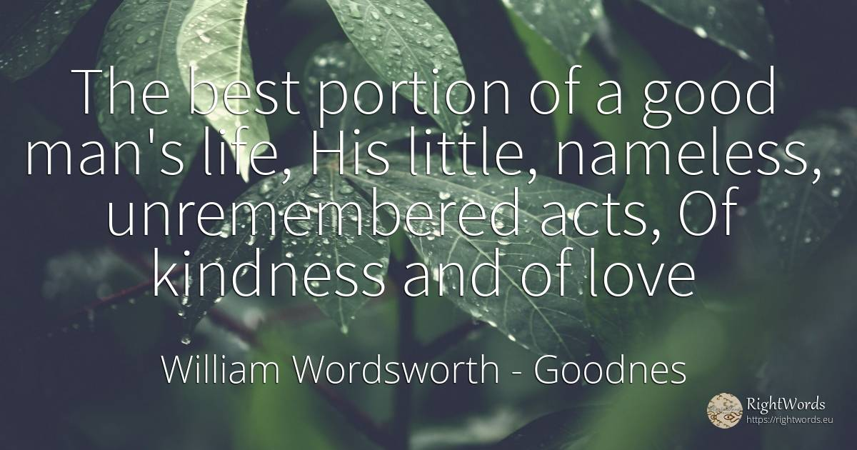 The best portion of a good man's life, His little, ... - William Wordsworth, quote about goodnes, good, good luck, love, man, life