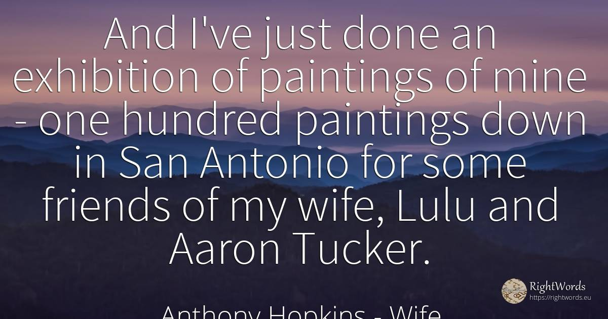 And I've just done an exhibition of paintings of mine -... - Anthony Hopkins, quote about wife