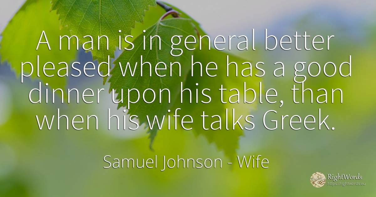A man is in general better pleased when he has a good... - Samuel Johnson, quote about wife, good, good luck, human, man