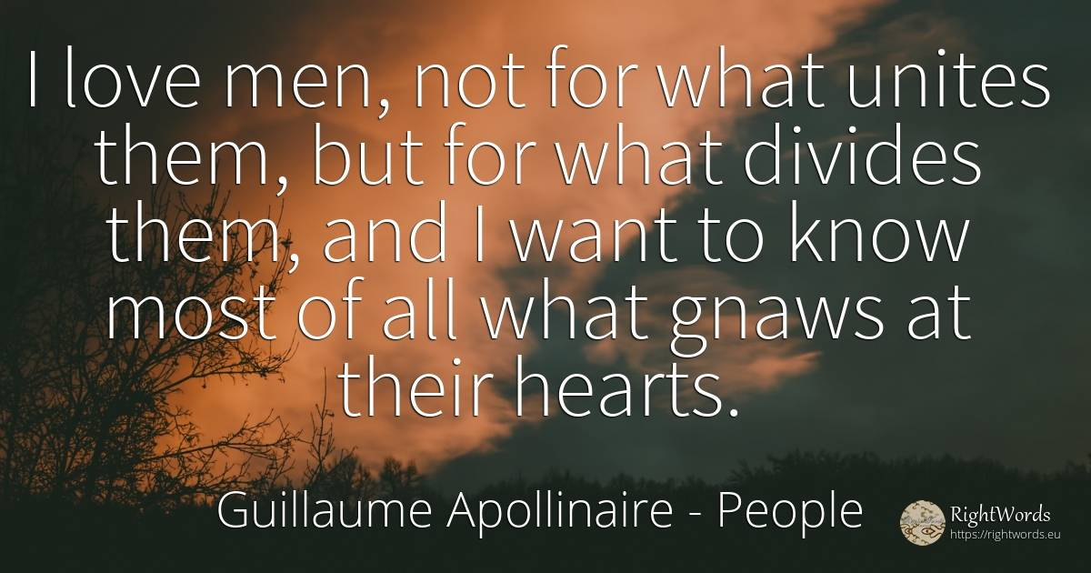 I love men, not for what unites them, but for what... - Guillaume Apollinaire, quote about people, man, love