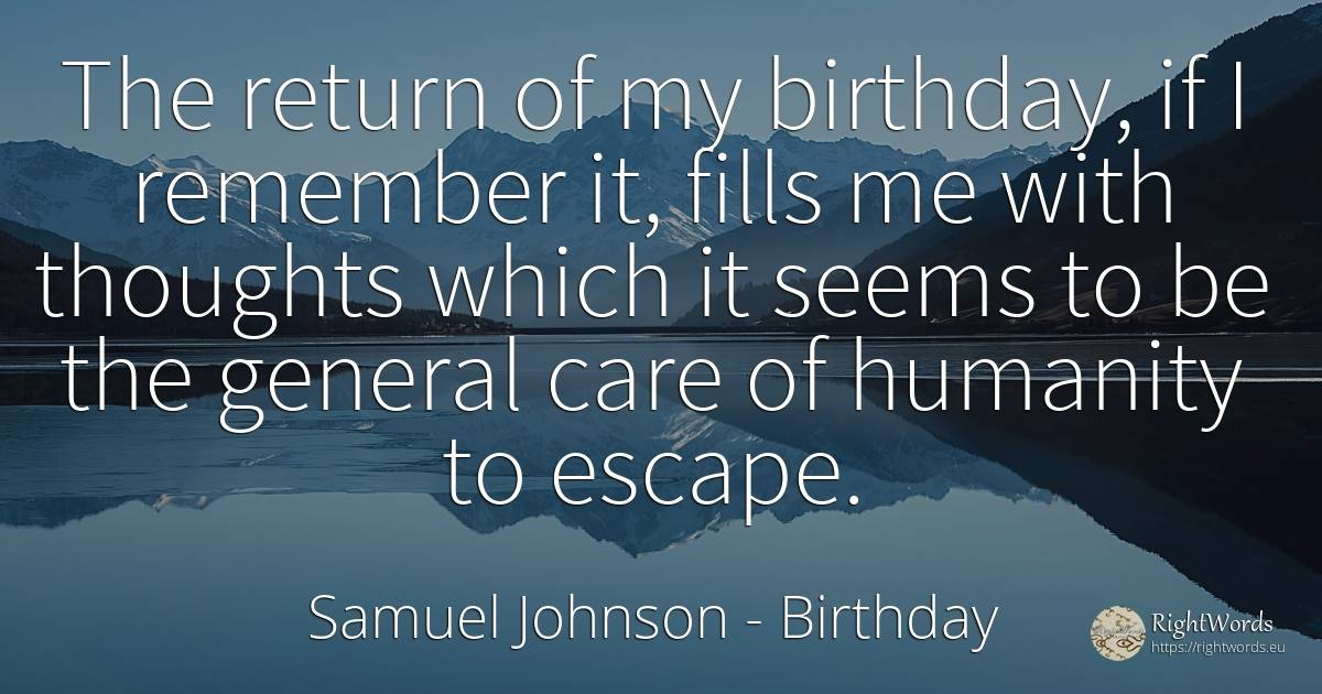 The return of my birthday, if I remember it, fills me... - Samuel Johnson, quote about birthday, humanity