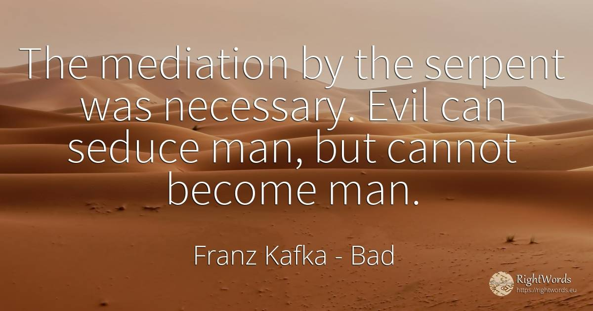 The mediation by the serpent was necessary. Evil can...