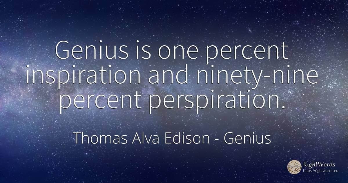 Genius is one percent inspiration and ninety-nine percent... - Thomas Alva Edison, quote about genius